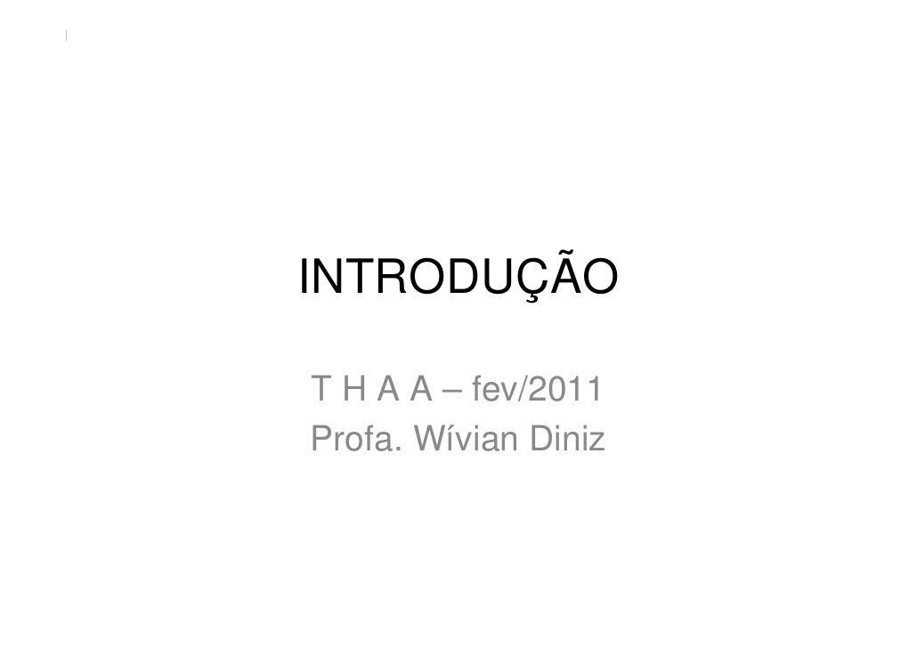 INTRODUÇÃOT H A A – fev/2011Profa. Wívian Diniz