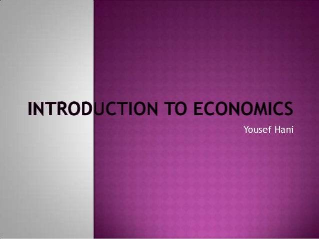 introduction of economics Learn microeconomics: how do supply, demand, and equilibrium work how are prices determined understand the economic way of thinking and recognize economics in your own life.