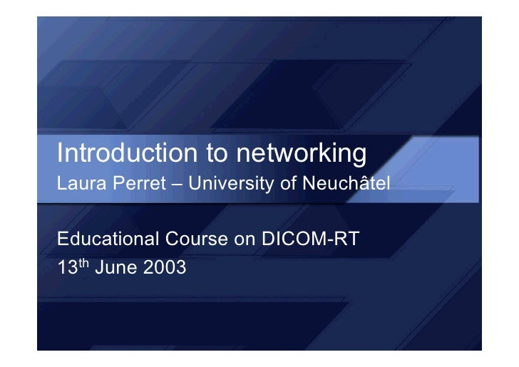 Introduction to networkingLaura Perret – University of NeuchâtelEducational Course on DICOM-RT13th June 2003