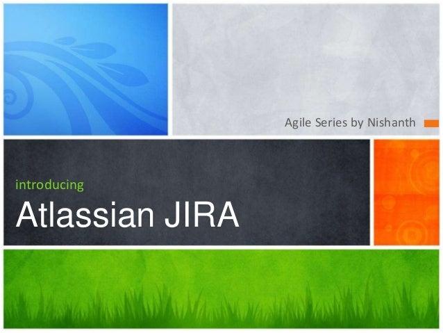 Agile Series by Nishanth introducing Atlassian JIRA