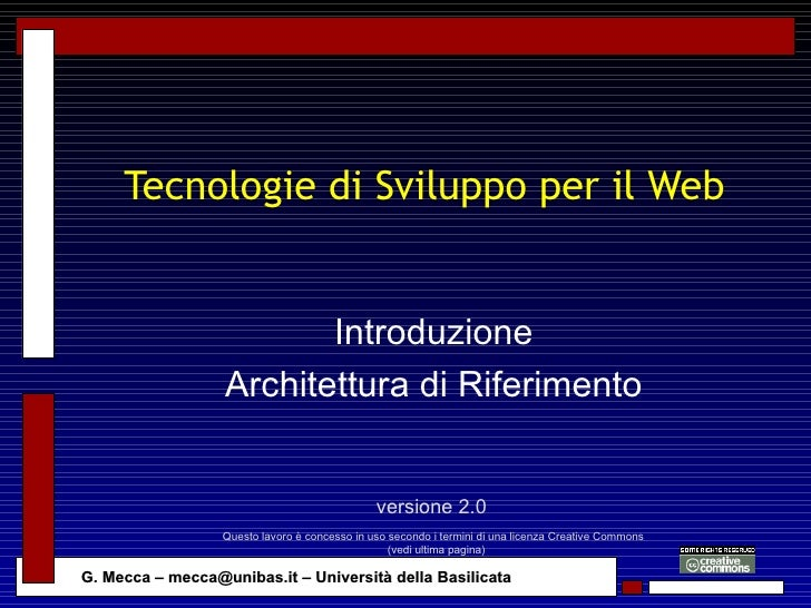 Tecnologie di Sviluppo per il Web Introduzione Architettura di Riferimento versione 2.0 Questo lavoro è concesso in uso se...