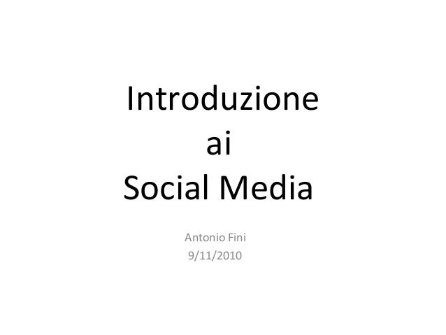 Introduzione ai Social Media Antonio Fini 9/11/2010