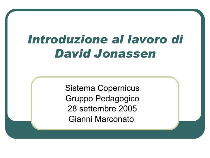Introduzione al lavoro di David Jonassen Sistema Copernicus Gruppo Pedagogico 28 settembre 2005 Gianni Marconato