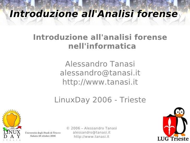 Introduzione all'Analisi forense           Introduzione all'analisi forense                  nell'informatica             ...