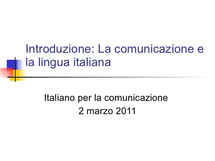 Introduzione: La comunicazione e la lingua italiana Italiano per la comunicazione  2 marzo 2011