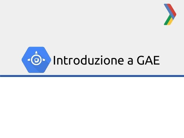 Introduzione a GAE - Alessandro Aglietti e Lorenzo Bugiani