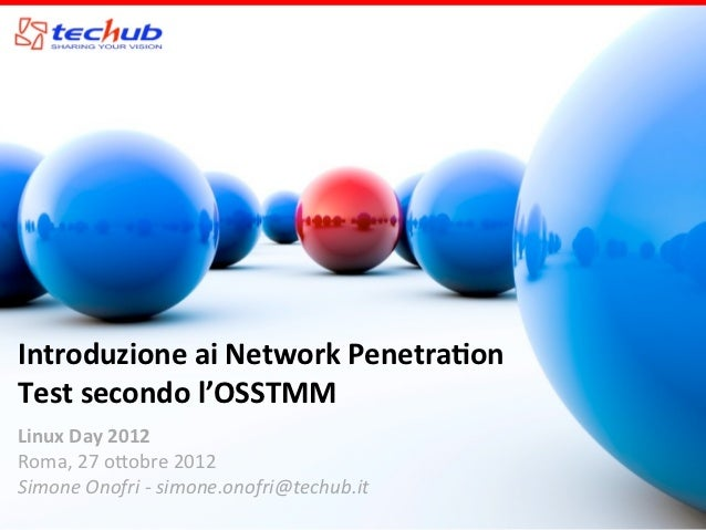 Introduzione	  ai	  Network	  Penetra1on	  Test	  secondo	  l'OSSTMMLinux	  Day	  2012Roma,	  27	  o)obre	  2012Simone	  O...