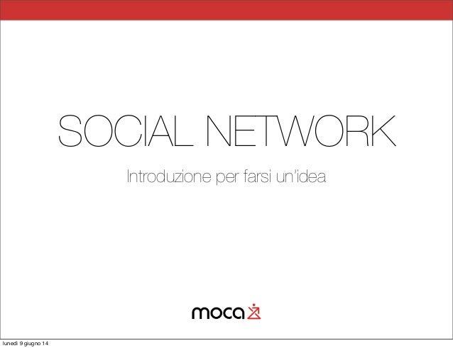 SOCIAL NETWORK Introduzione per farsi un'idea lunedì 9 giugno 14