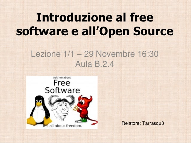 Introduzione al freesoftware e all'Open Source  Lezione 1/1 – 29 Novembre 16:30             Aula B.2.4                    ...