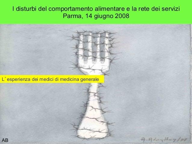 I disturbi del comportamento alimentare e la rete dei servizi                        Parma, 14 giugno 2008L esperienza dei...