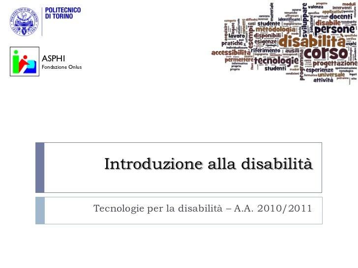 ASPHIFondazione Onlus                     Introduzione alla disabilità                   Tecnologie per la disabilità – A....