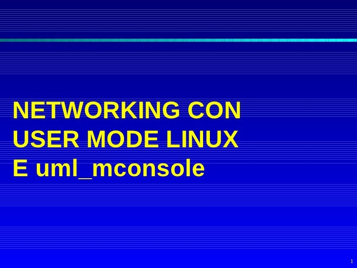 NETWORKING CON USER MODE LINUX E uml_mconsole                     1