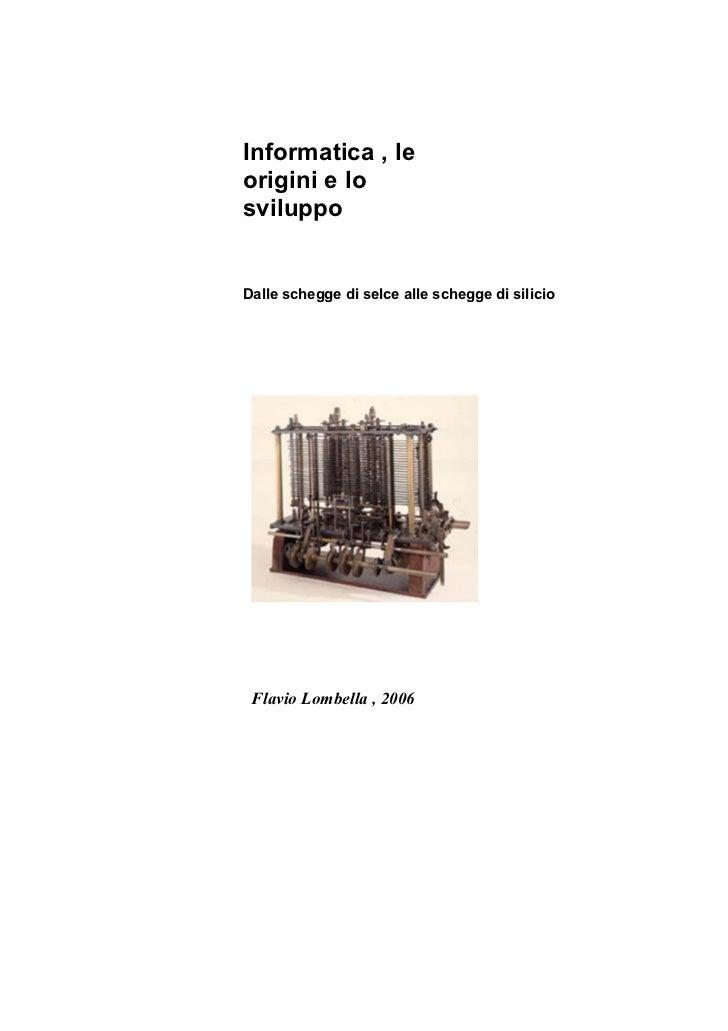 Informatica , leorigini e losviluppoDalle schegge di selce alle schegge di silicio Flavio Lombella , 2006