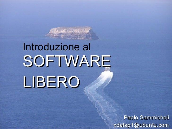 Introduzione al SOFTWARE LIBERO Paolo Sammicheli [email_address]