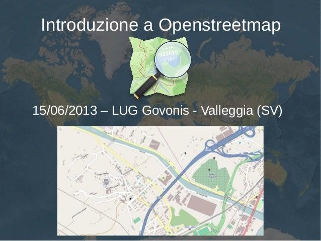 Introduzione a Openstreetmap15/06/2013 – LUG Govonis - Valleggia (SV)
