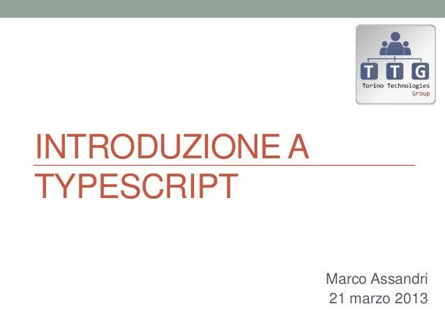 INTRODUZIONE ATYPESCRIPT                 Marco Assandri                 21 marzo 2013
