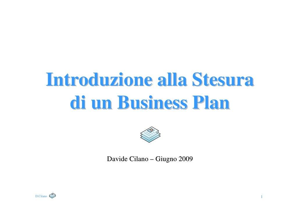 Introduzione alla Stesura           di un Business Plan                Davide Cilano – Giugno 2009     D.Cilano           ...