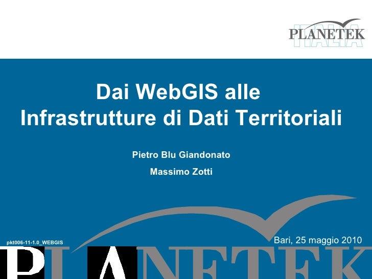 Dai WebGIS alle  Infrastrutture di Dati Territoriali Pietro Blu Giandonato Massimo Zotti pkt006-11-1.0_WEBGIS Bari, 25 mag...