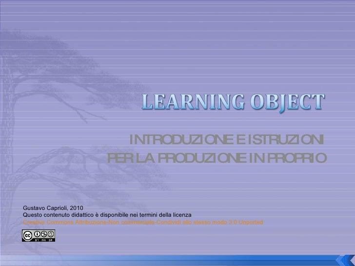 INTRODUZIONE E ISTRUZIONI PER LA PRODUZIONE IN PROPRIO Gustavo Caprioli, 2010 Questo contenuto didattico è disponibile nei...