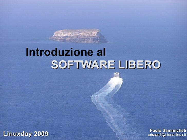 Introduzione al  SOFTWARE LIBERO Paolo Sammicheli [email_address] Linuxday 2009