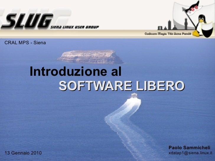 Introduzione al  SOFTWARE LIBERO Paolo Sammicheli [email_address] 13 Gennaio 2010 CRAL MPS - Siena