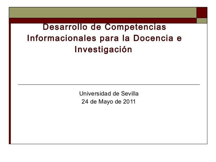 Desarrollo de Competencias Informacionales para la Docencia e Investigación   Universidad de Sevilla 24 de Mayo de 2011