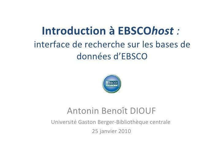 Introduction à EBSCO host  :  interface de recherche sur les bases de données d'EBSCO Antonin Benoît DIOUF Université Gast...