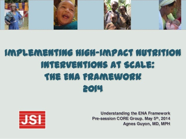 Implementing High-Impact Nutrition Interventions At Scale: The ENA Framework 2014 Understanding the ENA Framework Pre-sess...