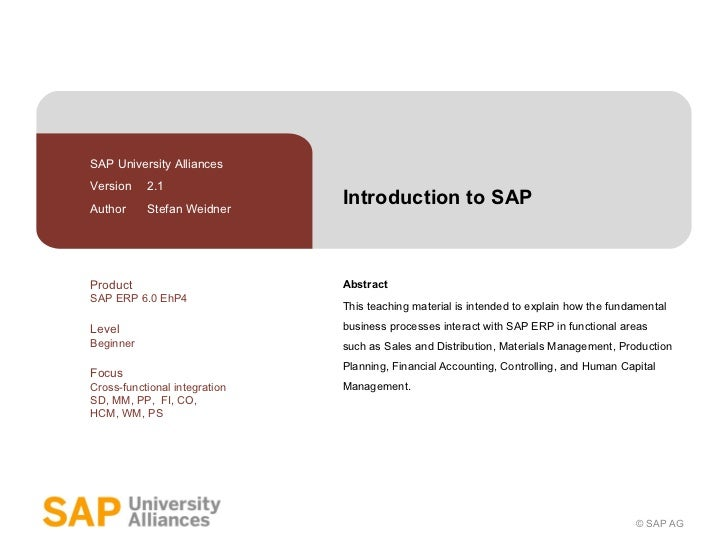 Introduction to SAP Abstract This teaching material is intended to explain how the fundamental business processes interact...