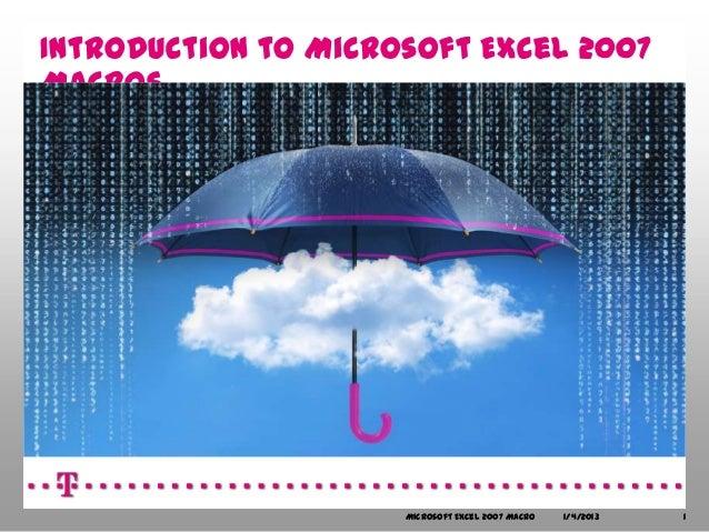 Introduction to Microsoft Excel 2007Macros                     Microsoft Excel 2007 Macro   1/4/2013   1