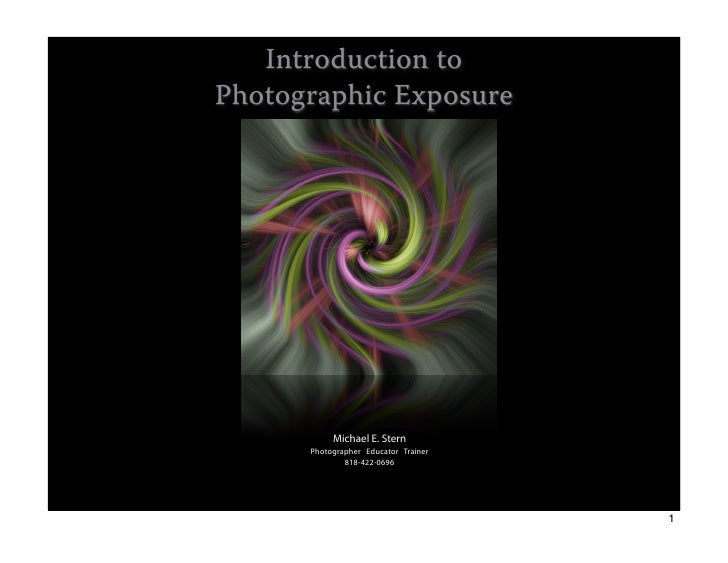 Introduction to Photographic Exposure                Michael E. Stern       Photographer Educator Trainer               81...