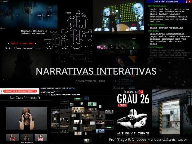 NARRATIVAS INTERATIVAS Prof. Tiago R. C. Lopes – tricciardi@unisinos.br