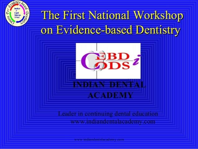The First National WorkshopThe First National Workshop on Evidence-based Dentistryon Evidence-based Dentistry INDIAN DENTA...