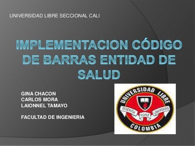 GINA CHACON CARLOS MORA LAIONNEL TAMAYO FACULTAD DE INGENIERIA UNIVERSIDAD LIBRE SECCIONAL CALI