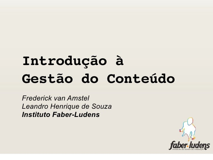 Introdução à Gestão do Conteúdo Frederick van Amstel Leandro Henrique de Souza Instituto Faber-Ludens