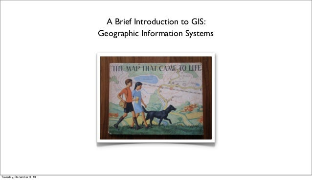 A Brief Introduction to GIS: Geographic Information Systems  Tuesday, December 3, 13