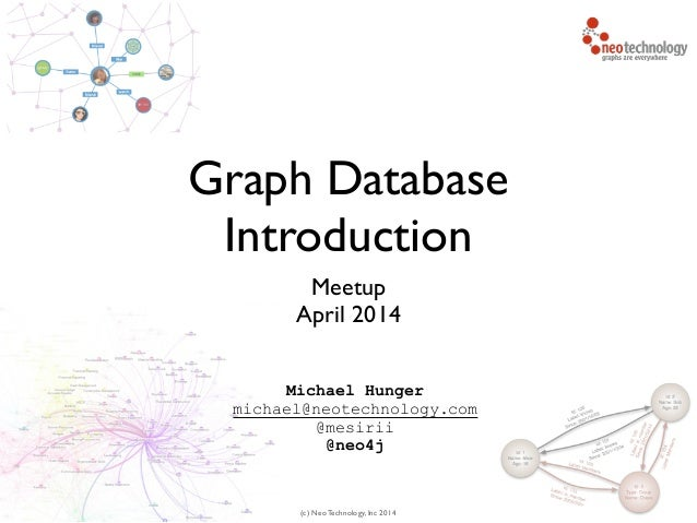 (c) Neo Technology, Inc 2014 Graph Database Introduction Meetup  April 2014 Michael Hunger michael@neotechnology.com @mes...