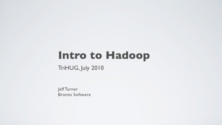 Intro to Hadoop TriHUG, July 2010   Jeff Turner Bronto Software