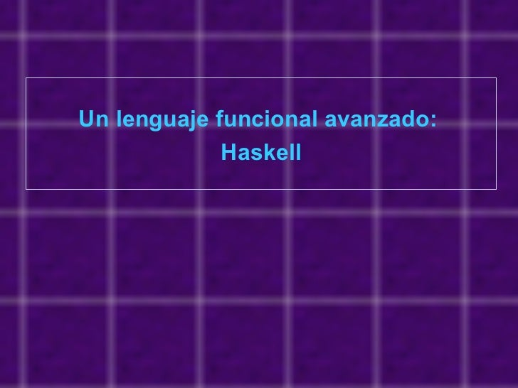 Un lenguaje funcional avanzado:  Haskell