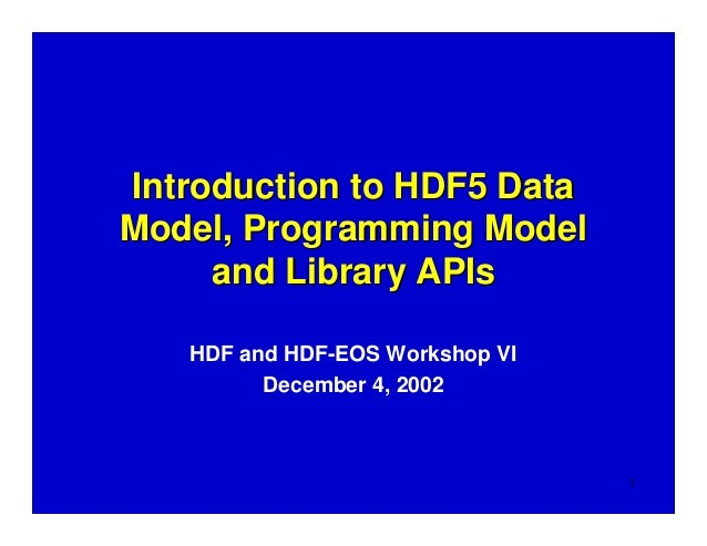 Introduction to HDF5 Data Model, Programming Model and Library APIs HDF and HDF-EOS Workshop VI December 4, 2002  1