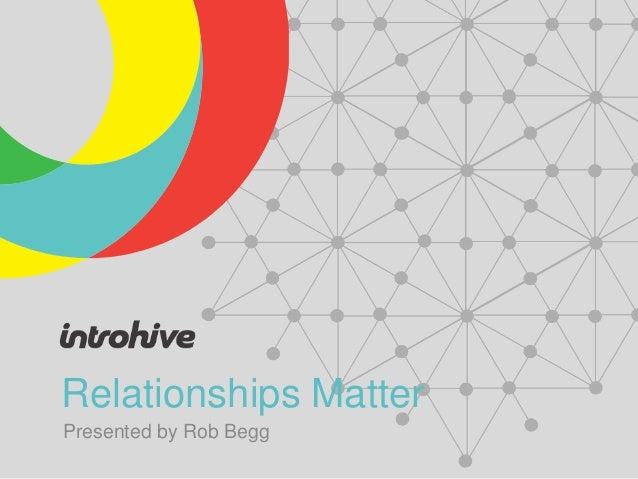 Relationships MatterPresented by Rob Begg