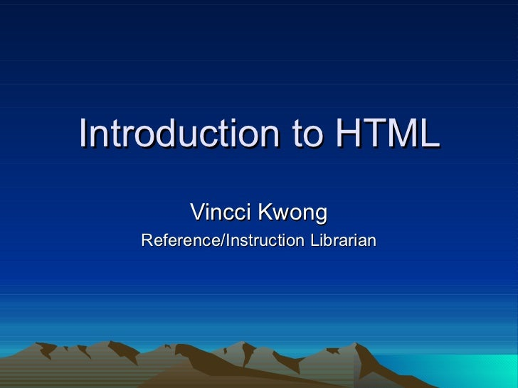 Introduction to HTML Vincci Kwong Reference/Instruction Librarian