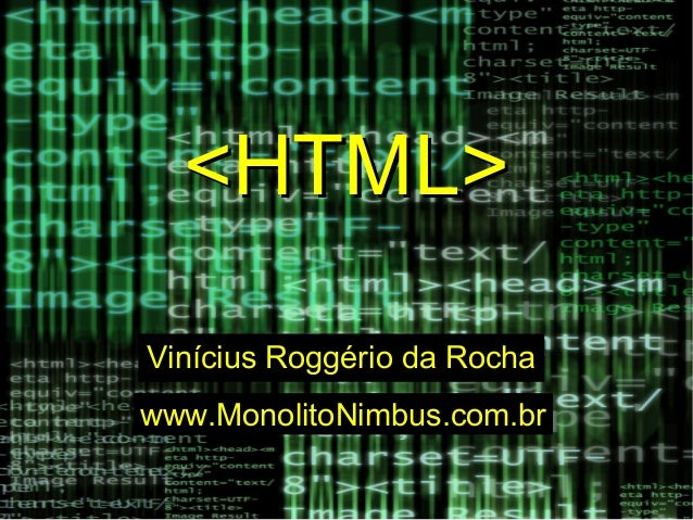 <HTML><HTML> Vinícius Roggério da RochaVinícius Roggério da Rocha www.MonolitoNimbus.com.brwww.MonolitoNimbus.com.br