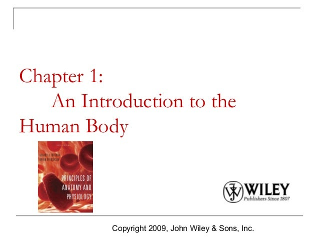 Chapter 1: An Introduction to the Human Body  Copyright 2009, John Wiley & Sons, Inc.