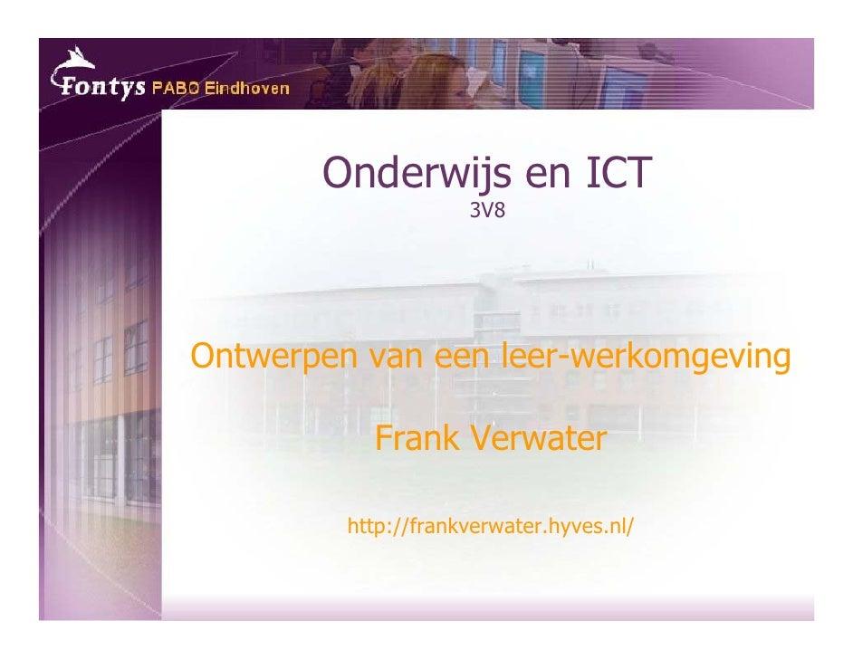Onderwijs en ICT                      3V8     Ontwerpen van een leer-werkomgeving             Frank Verwater           htt...