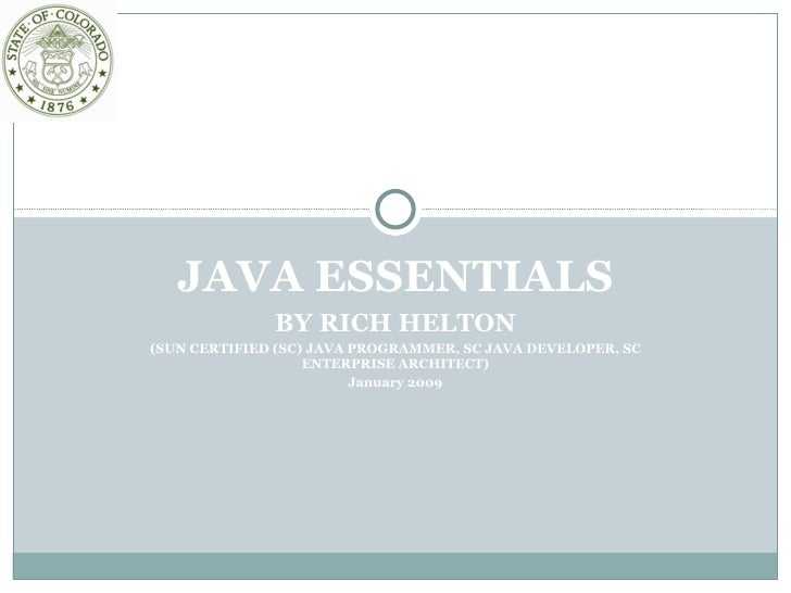 JAVA ESSENTIALS BY RICH HELTON (SUN CERTIFIED (SC) JAVA PROGRAMMER, SC JAVA DEVELOPER, SC ENTERPRISE ARCHITECT) January 2009