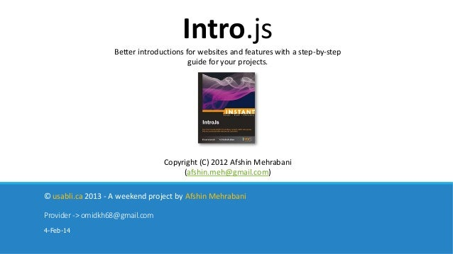 Intro.js Better introductions for websites and features with a step-by-step guide for your projects.  Copyright (C) 2012 A...