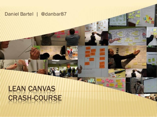 Daniel Bartel | @danbar87 LEAN CANVAS CRASH-COURSE