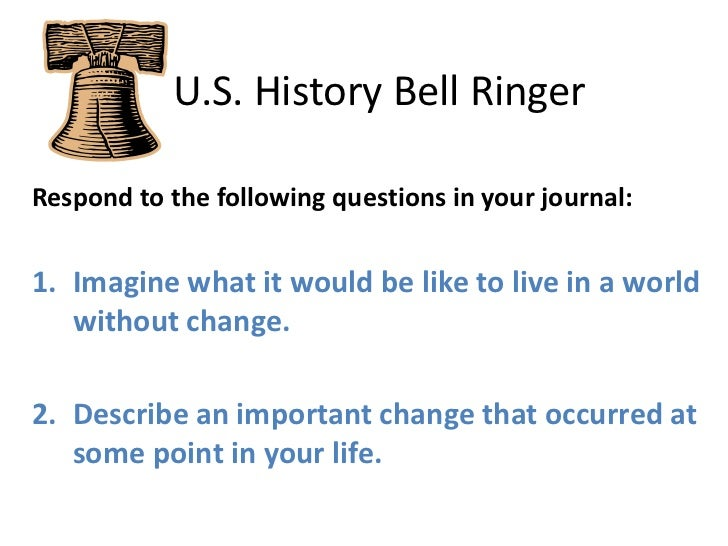 U.S. History Bell Ringer<br />Respond to the following questions in your journal:<br />Imagine what it would be like to...