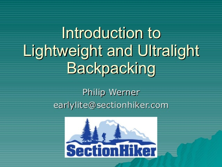 Introduction to Lightweight and Ultralight Backpacking Philip Werner [email_address]